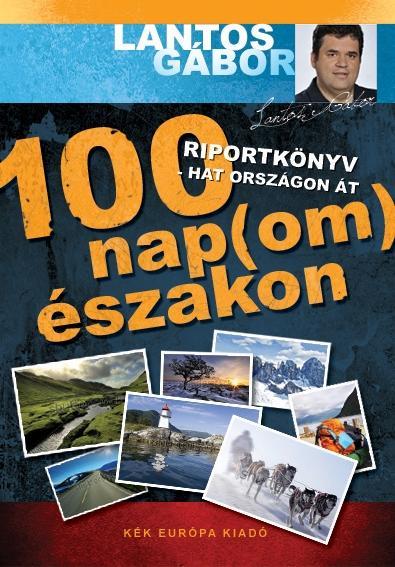 100 NAP ÉSZAKON - RIPORT, KALAND, KIHÍVÁS