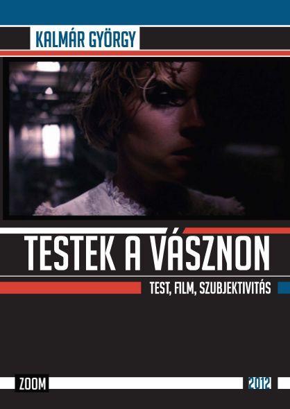 TESTEK A VÁSZNON - TEST, FILM, SZUBJEKTIVITÁS - 2012