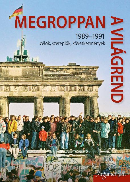 MEGROPPAN A VILÁGREND - 1989-1991 CÉLOK, SZEREPLÕK, KÖVETKEZMÉNYEK