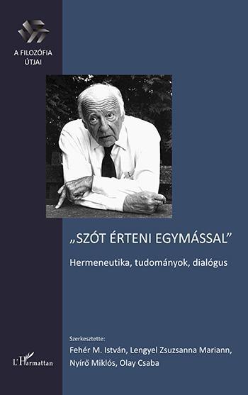 SZÓT ÉRTENI EGYMÁSSAL - HERMENEUTIKA, TUDOMÁNYOK, DIALÓGUS