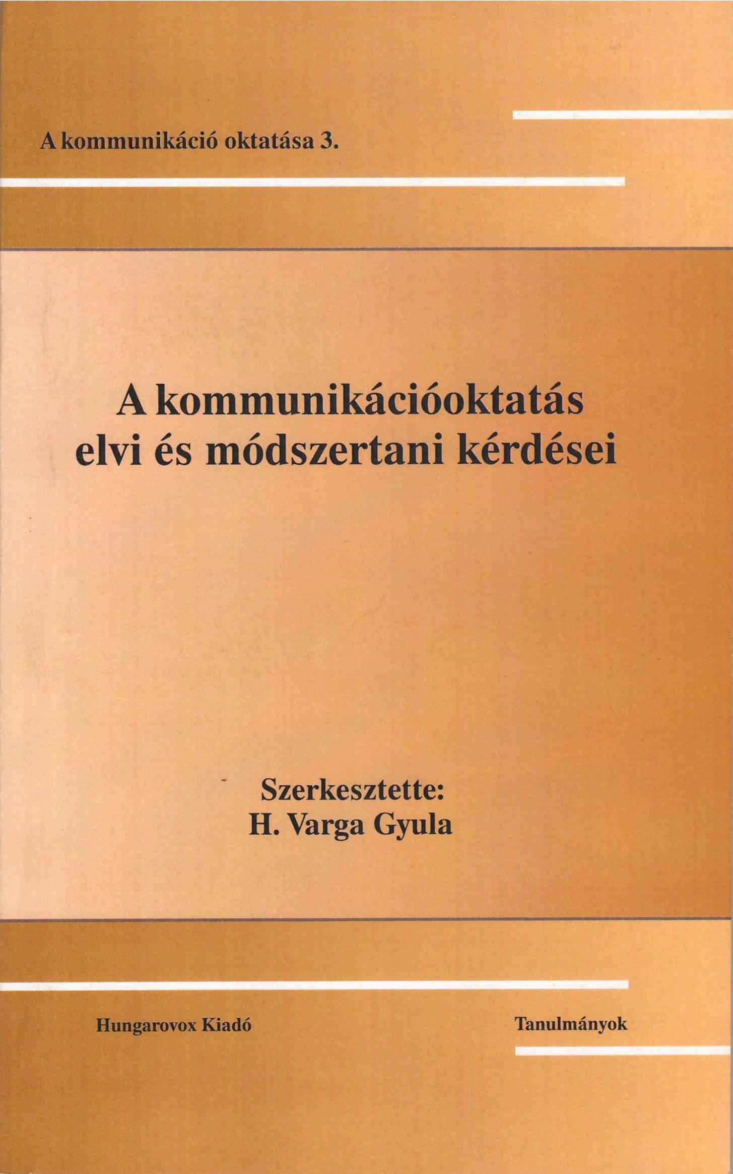 A KOMMUNIKÁCIÓOKTATÁS ELVI ÉS MÓDSZERTANI KÉRDÉSEI - A KOMM. OKT. 3.