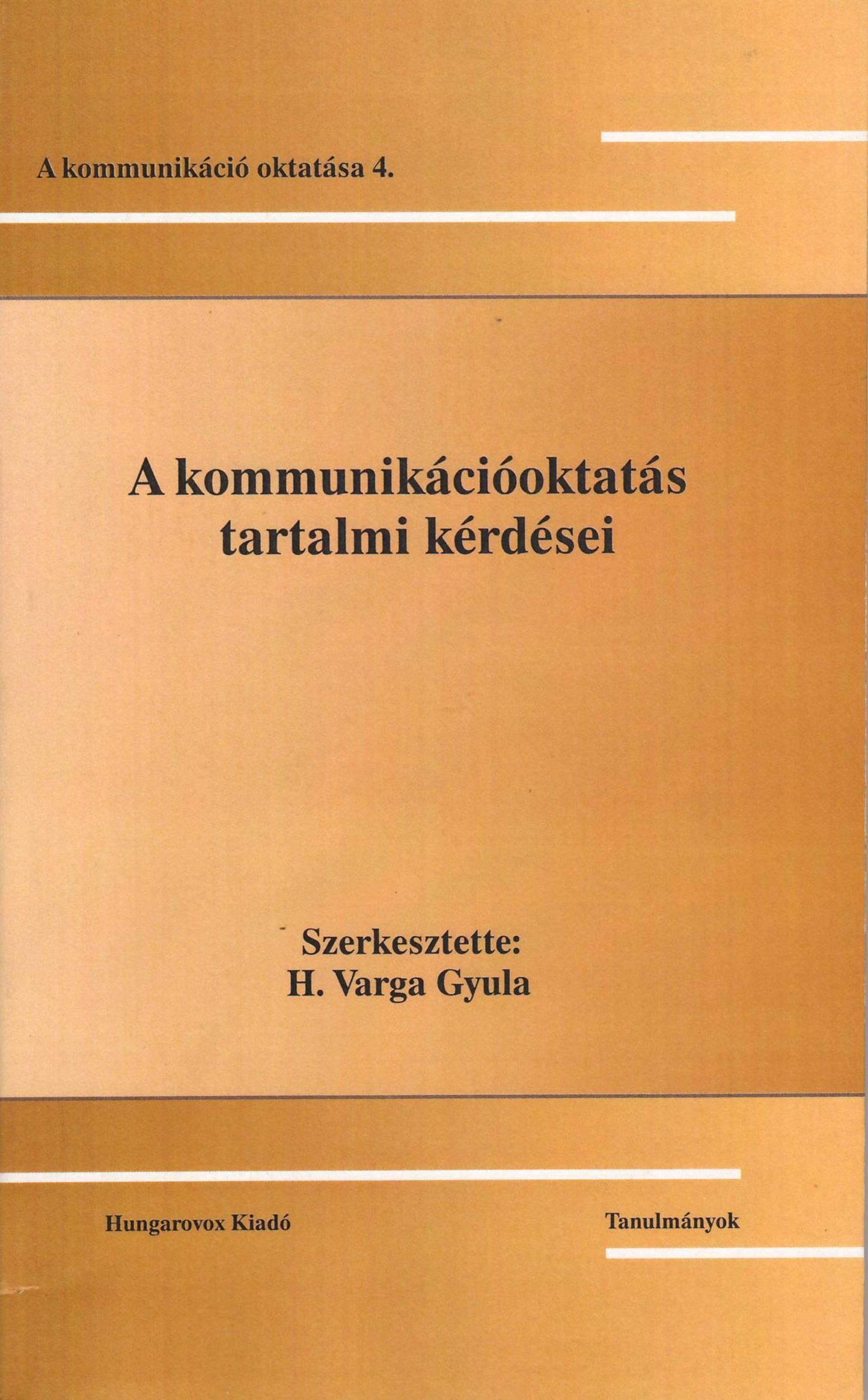 A KOMMUNIKÁCIÓOKTATÁS TARTALMI KÉRDÉSEI - A KOMMUNIKÁCIÓ OKTATÁSA 4.