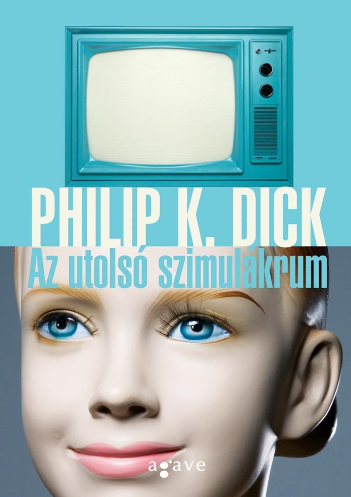 DICK, PHILIP K. - AZ UTOLSÓ SZIMULÁKRUM