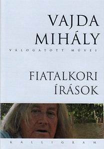 FIATALKORI ÍRÁSOK - VAJDA MIHÁLY VÁLOGATOTT MŰVEI