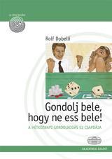 GONDOLJ BELE, HOGY NE ESS BELE!