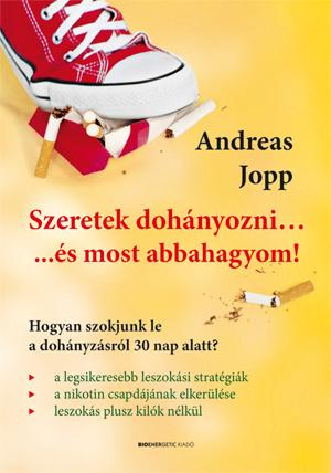 JOPP, ANDREAS - SZERETEK DOHÁNYOZNI... ÉS MOST ABBAHAGYOM!