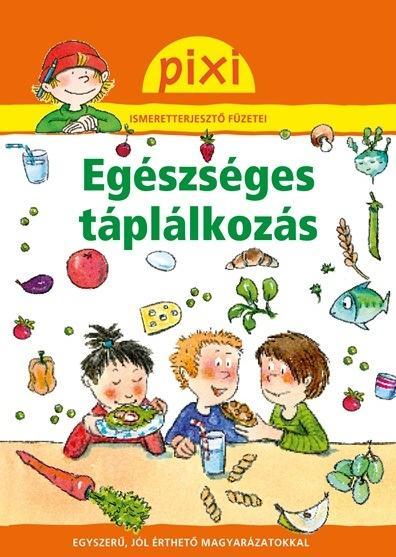 EGÉSZSÉGES TÁPLÁLKOZÁS - PIXI ISMERETTERJESZTŐ FÜZETEI 29.