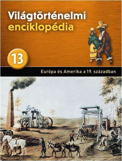 EURÓPA ÉS AMERIKA A XIX. SZÁZADBAN - VILÁGTÖRTÉNELMI ENCIKLOPÉDIA 13.