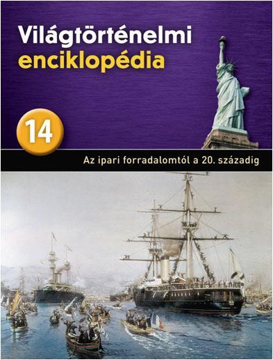 AZ IPARI FORRADALOM A 20. SZÁZADIG - VILÁGTÖRTÉNELMI ENCIKLOPÉDIA 14.