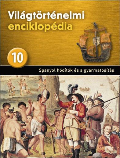 SPANYOL HÓDÍTÓK ÉS A GYARMATOSÍTÁS - VILÁGTÖRTÉNELMI ENCIKLOPÉDIA 10.