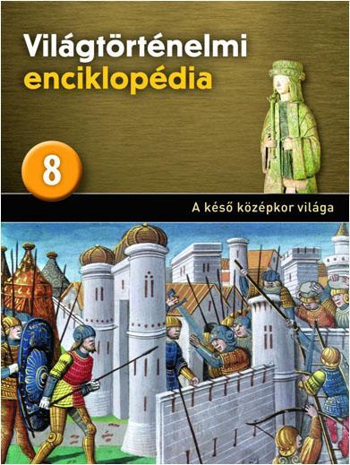 A KÉSÕ KÖZÉPKOR VILÁGA - VILÁGTÖRTÉNELMI ENCIKLOPÉDIA 8.