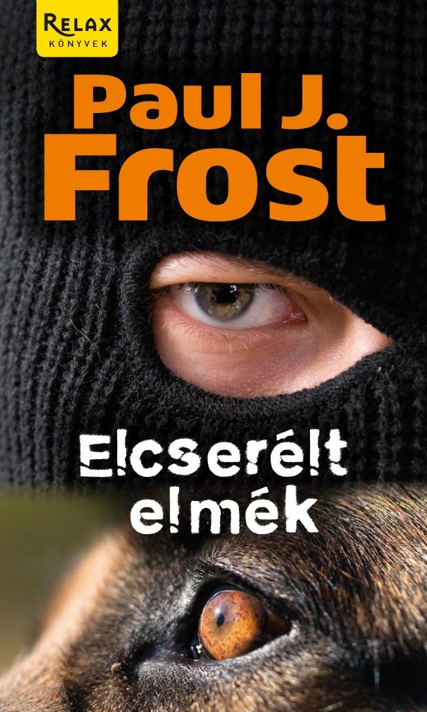FROST, PAUL J. - ELCSERÉLT ELMÉK