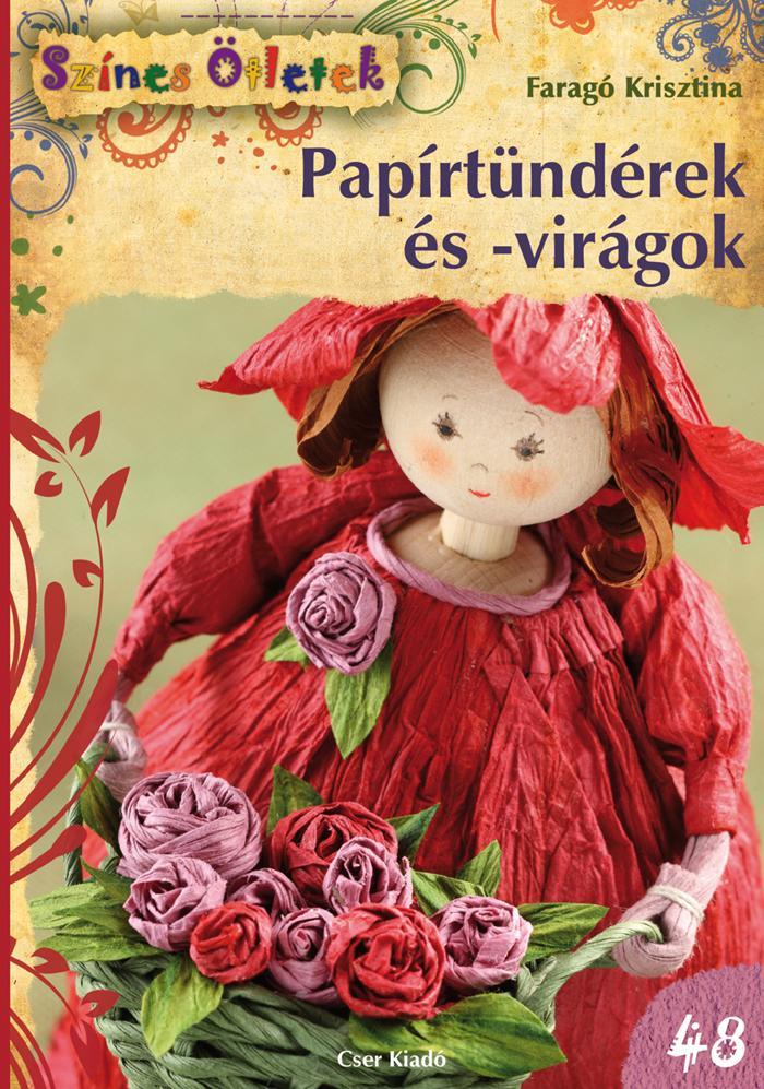 PAPÍRTÜNDÉREK ÉS -VIRÁGOK - SZÍNES ÖTLETEK 48.