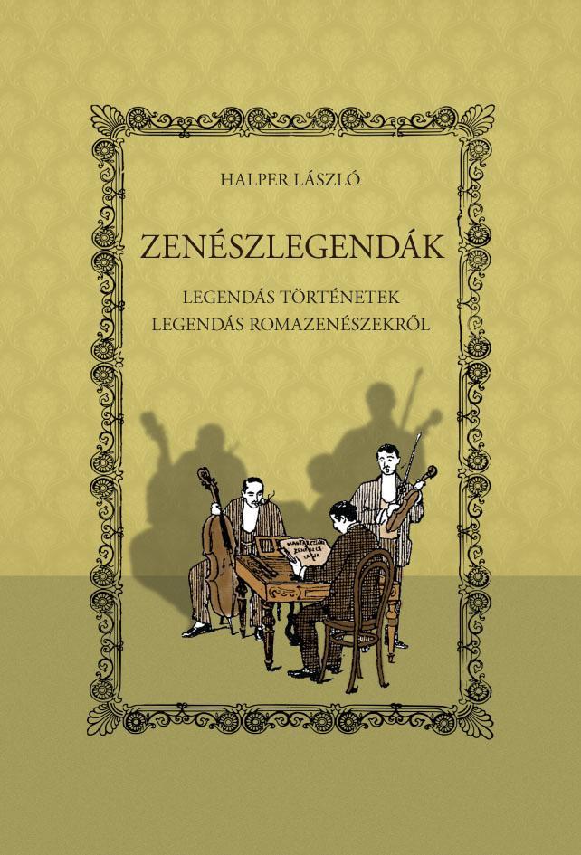 ZENÉSZLEGENDÁK - LEGENDÁS TÖRTÉNETEK LEGENDÁS ROMAZENÉSZEKRŐL
