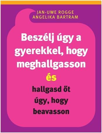 BESZÉLJ ÚGY A GYEREKKEL, HOGY MEGHALLGASSON