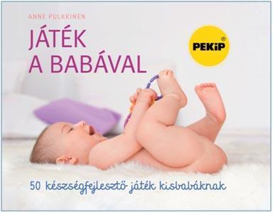 JÁTÉK A BABÁVAL - 50 KÉSZSÉGFEJLESZTÕ JÁTÉK KISBABÁKNAK