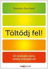 TÖLTÕDJ FEL! - 10 MOTIVÁLÓ ELEM, AMELY ENERGIÁT AD