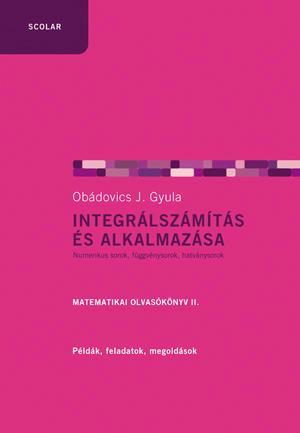 INTEGRÁLSZÁMÍTÁS ÉS ALKALMAZÁSA - MATEMATIKAI OLVASÓKÖNYV II.