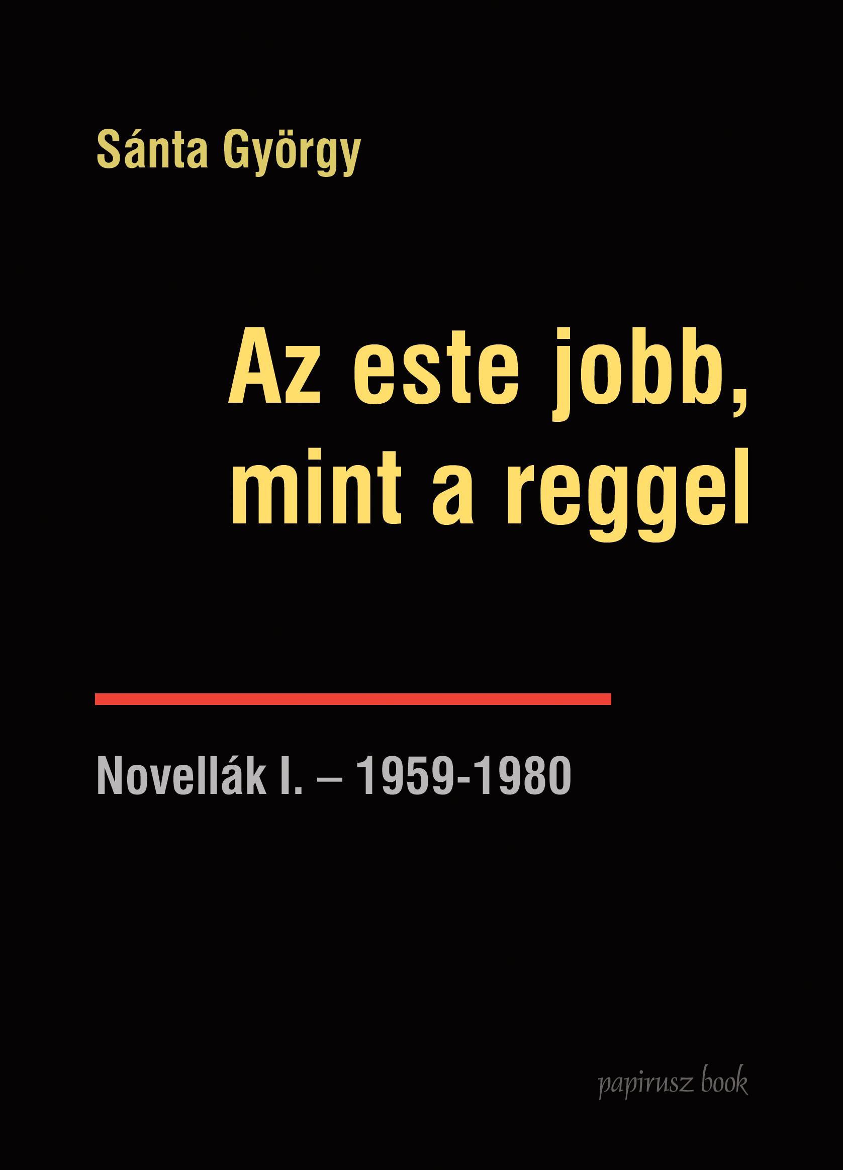 AZ ESTE JOBB, MINT A REGGEL - NOVELLÁK I. 1960-1996