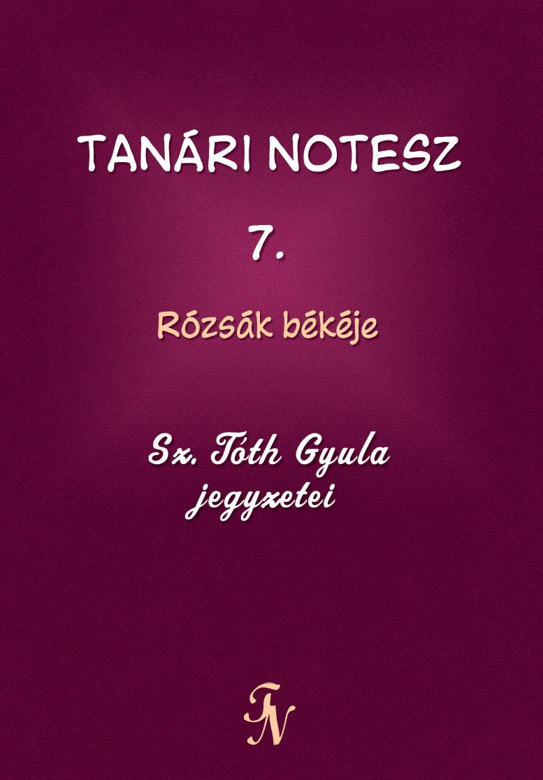 TANÁRI NOTESZ 7. - RÓZSÁK BÉKÉJE