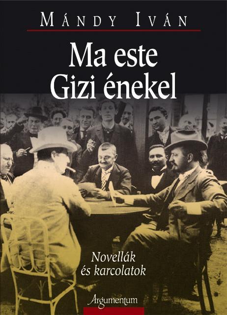 MA ESTE GIZI ÉNEKEL - NOVELLÁK ÉS KARCOLATOK