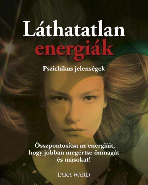 LÁTHATATLAN ENERGIÁK - PSZICHIKUS JELENSÉGEK