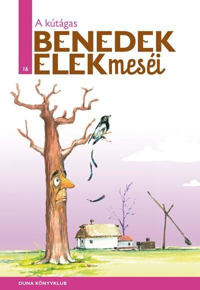 BENEDEK ELEK - A KÚTÁGAS - BENEDEK ELEK MESÉI 16.