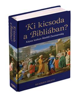 KI KICSODA A BIBLIÁBAN - KÉPES LEXIKON ÁBELTÕL ZSUZSANNÁIG