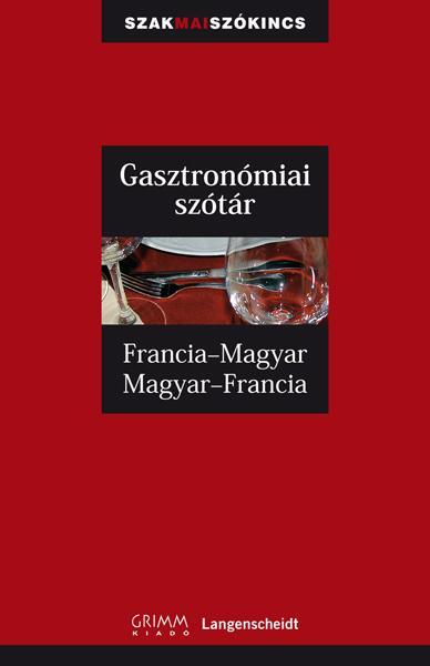 GASZTRONÓMIAI SZÓTÁR - FRANCIA-MAGYAR, MAGYAR-FRANCIA - GRIMM