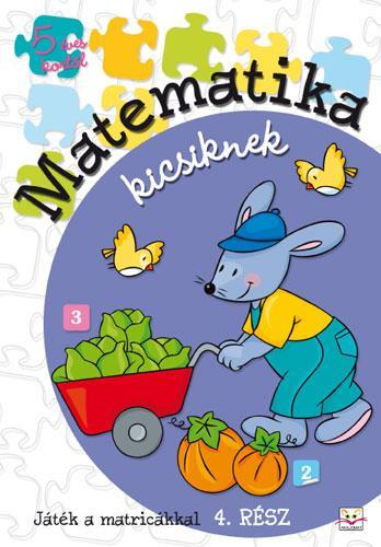MATEMATIKA KICSIKNEK - 4. RÉSZ