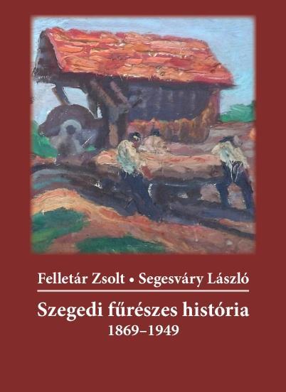 SZEGEDI FÛRÉSZES HISTÓRIA 1869-1949