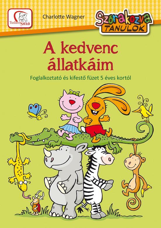 A KEDVENC ÁLLATKÁIM - SZÓRAKOZVA TANULOK - FOGLALKOZTATÓ