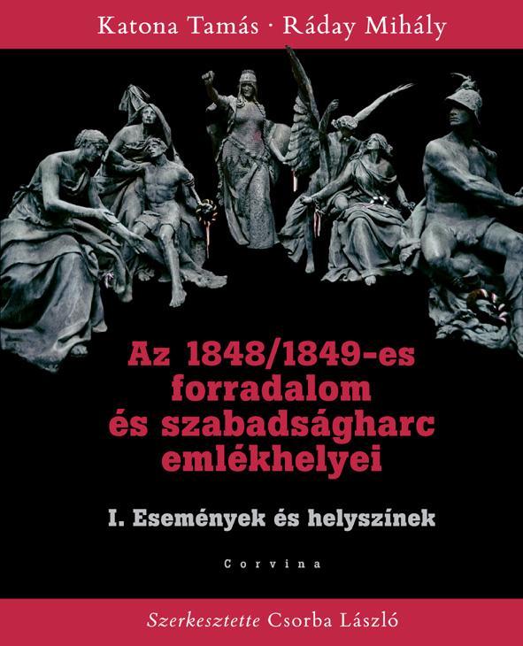 AZ 1848/1849-ES FORRADALOM ÉS SZABADSÁGHARC I. EMLÉKHELYEI - ESEMÉNYEK ÉS HELYSZ
