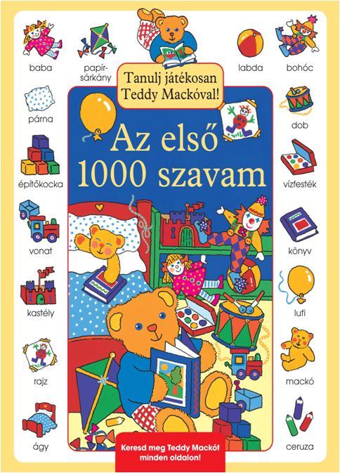 AZ ELSŐ 1000 SZAVAM - TANULJ JÁTÉKOSAN TEDDY MACKÓVAL