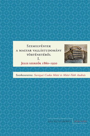 SZEMELVÉNYEK A MAGYAR VALLÁSTUD. TÖRT. I.- JELES SZERZŐK 1860-1920