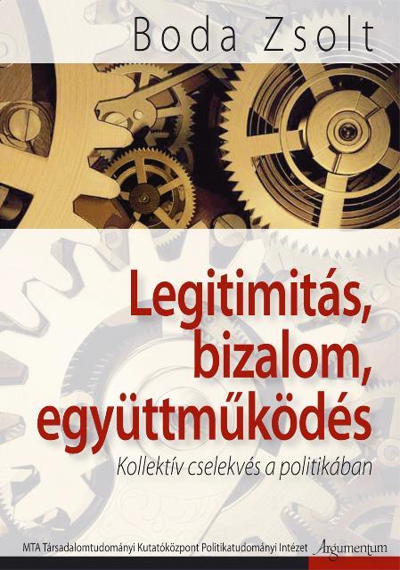 LEGITIMITÁS, BIZALOM, EGYÜTTMÛKÖDÉS - KOLLEKTÍV CSELEKVÉS A POLITIKÁBAN