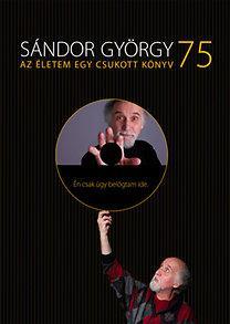 SÁNDOR GYÖRGY 75 - AZ ÉLETEM EGY CSUKOTT KÖNYV - CD-VEL