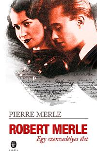 ROBERT MERLE - EGY SZENVEDÉLYES ÉLET