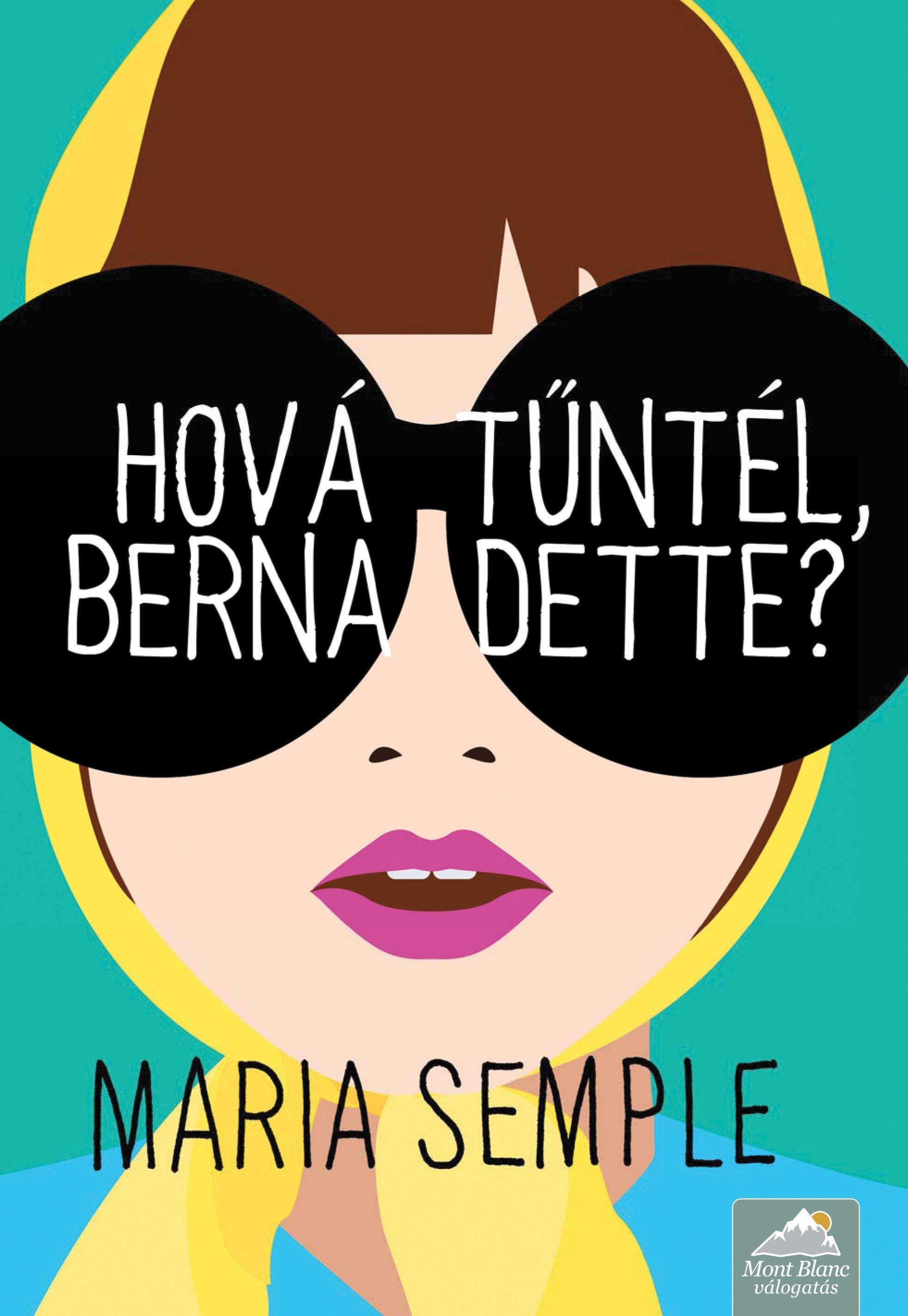 HOVÁ TŰNTÉL, BERNADETTE? - FŰZÖTT
