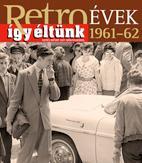 RETROÉVEK ÍGY ÉLTÜNK 1961-62