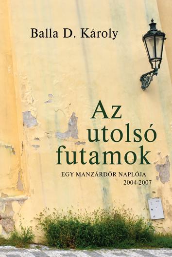 AZ UTOLSÓ FUTAMOK - EGY MANZÁRDÕR NAPLÓJA 2004-2007
