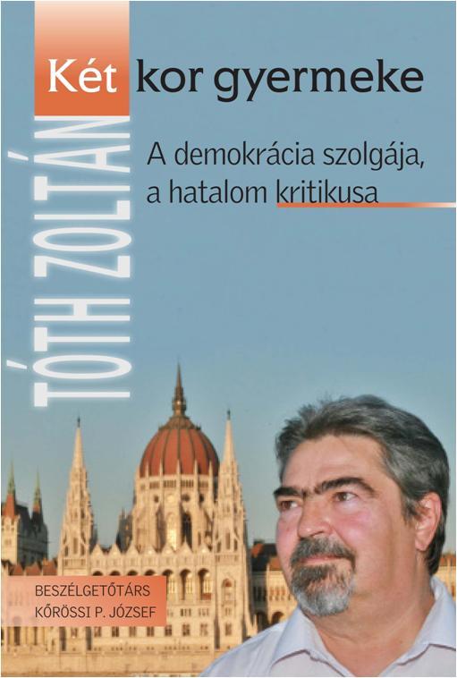 KÉT KOR GYERMEKE - A DEMOKRÁCIA SZOLGÁJA, A HATALOM KRITIKUSA