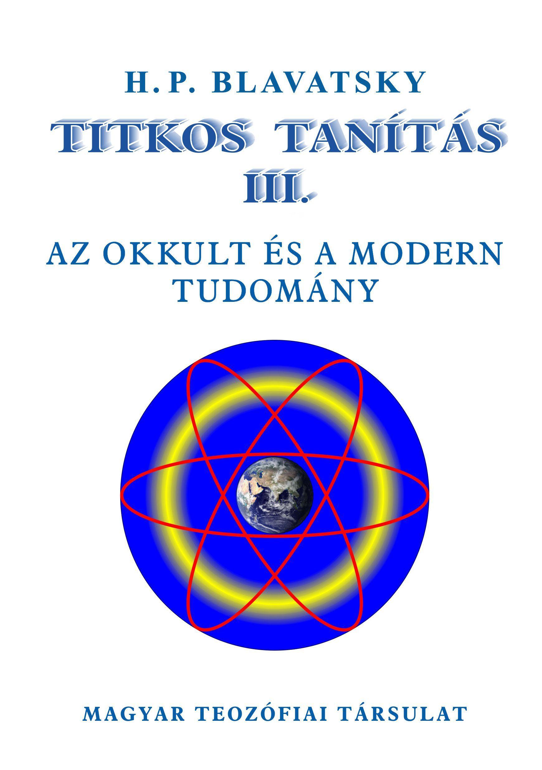 BLAVATSKY, H.P. - TITKOS TANÍTÁS III. - AZ OKKULT ÉS A MODERN TUDOMÁNY