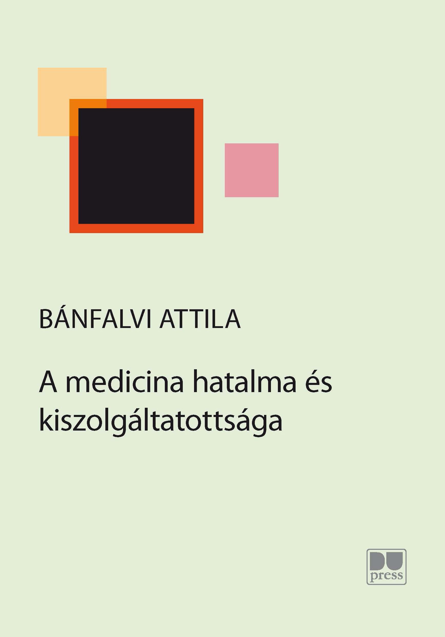 BÁNFALVI ATTILA - A MEDICINA HATALMA ÉS KISZOLGÁLTATOTTSÁGA