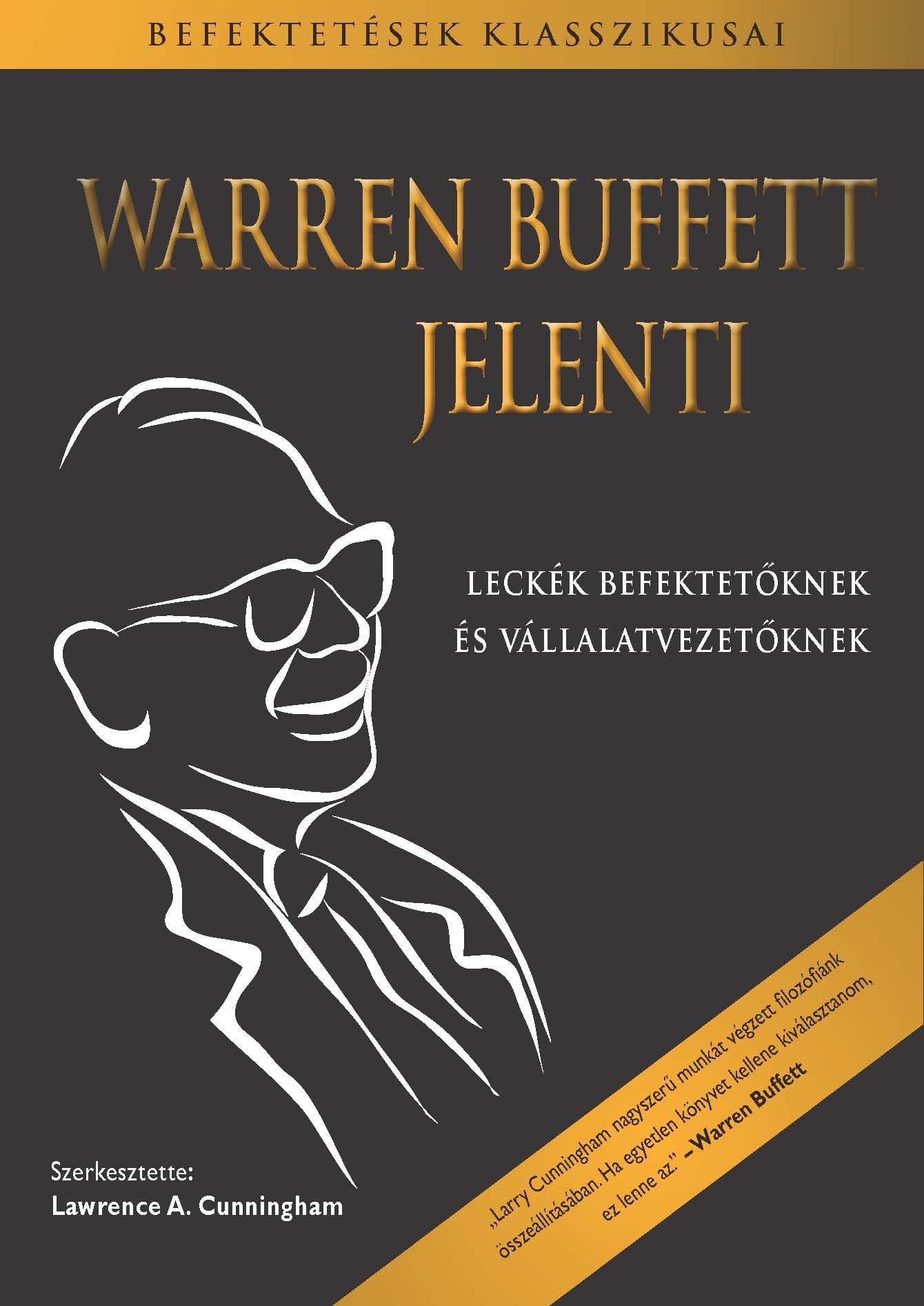 BUFFETT, WARREN-CUNNINGHAM, LAWRENCE A. - WARREN BUFFETT JELENTI - LECKÉK BEFEKTETŐKNEK ÉS VÁLLALATVEZETŐKNEK