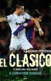 EL CLÁSICO - FC BARCELONA-REAL MADRID - A LEGNAGYOBB RANGADÓ