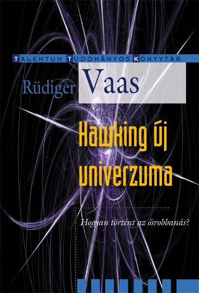 HAWKING ÚJ UNIVERZUMA - HOGYAN TÖRTÉNT AZ ÕSROBBANÁS?
