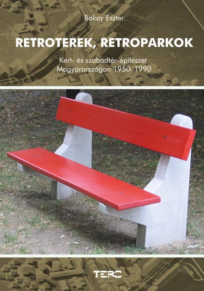 RETROTEREK, RETROPARKOK - KERT- ÉS SZABADTÉRÉPÍTÉSZET MAGYARORSZÁGON 1950-1990