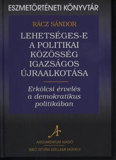 LEHETSÉGES-E A POLITIKAI KÖZÖSSÉG IGAZSÁGOS ÚJRAALKOTÁSA