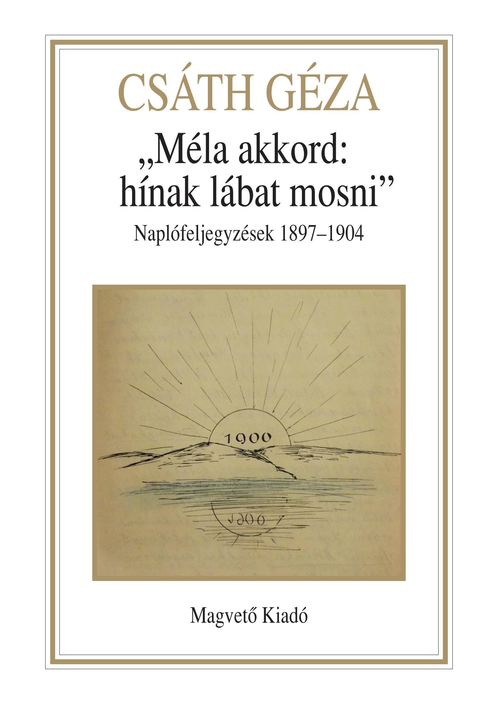 MÉLA AKKORD: HÍNAK LÁBAT MOSNI - NAPLÓFELJEGYZÉSEK 1897-1904